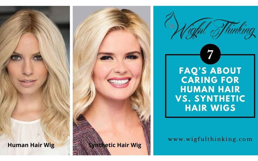 7 FAQ's About Caring for Human Hair vs. Synthetic Hair Wigs