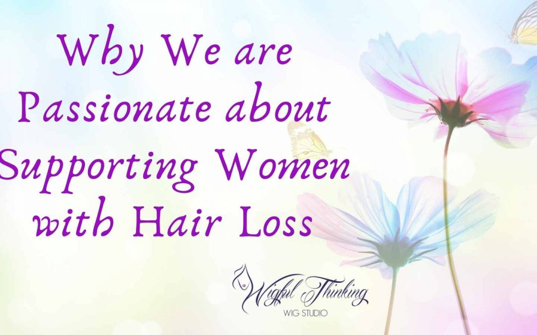 Why We Are Passionate About Supporting Women with Hair Loss